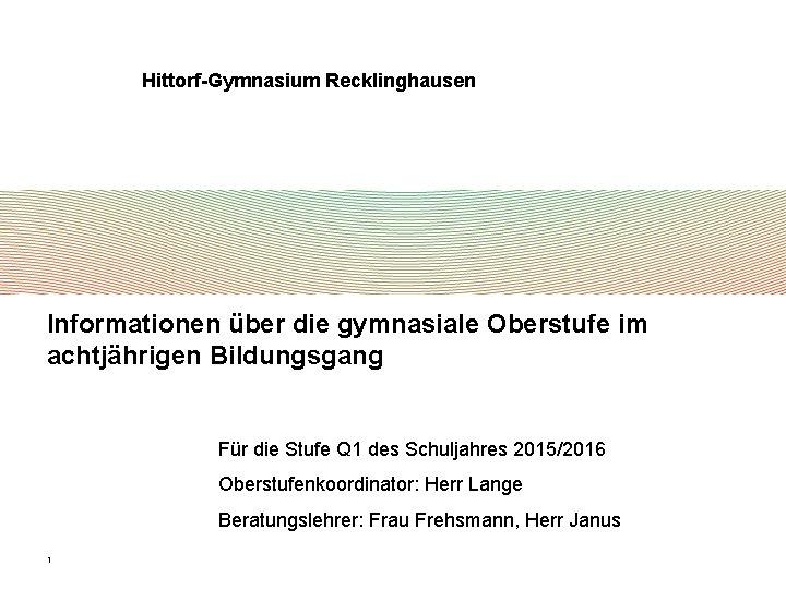 Hittorf-Gymnasium Recklinghausen Informationen über die gymnasiale Oberstufe im achtjährigen Bildungsgang Für die Stufe Q
