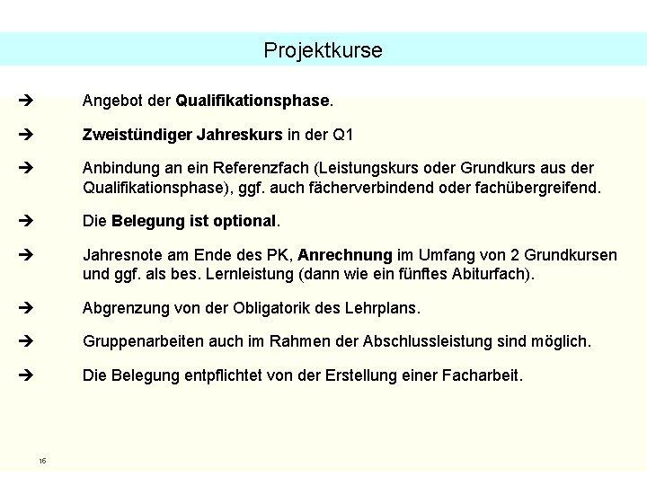 Projektkurse Angebot der Qualifikationsphase. Zweistündiger Jahreskurs in der Q 1 Anbindung an ein Referenzfach