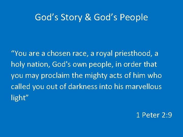 "God's Story & God's People ""You are a chosen race, a royal priesthood, a"