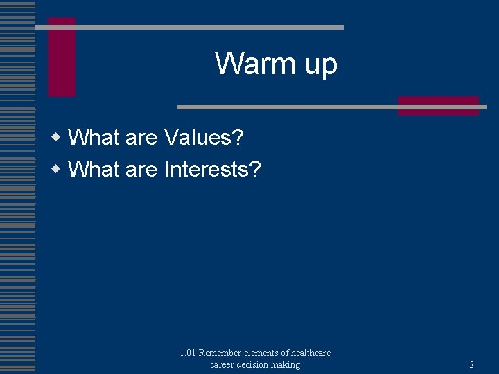 Warm up w What are Values? w What are Interests? 1. 01 Remember elements