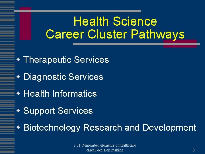 Health Science Career Cluster Pathways w Therapeutic Services w Diagnostic Services w Health Informatics