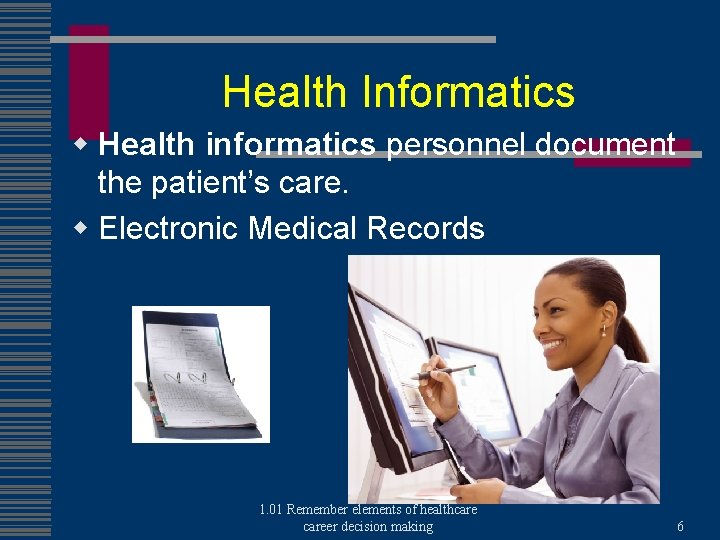 Health Informatics w Health informatics personnel document the patient's care. w Electronic Medical Records
