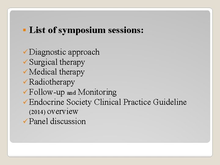 § List of symposium sessions: ü Diagnostic approach ü Surgical therapy ü Medical therapy