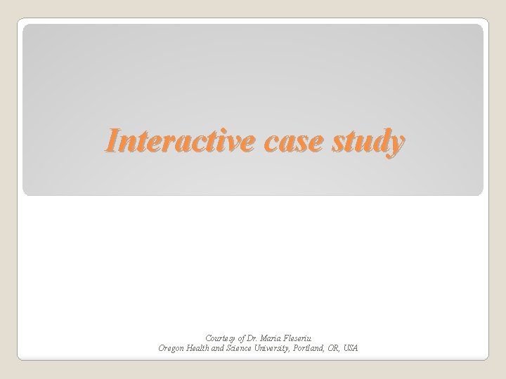 Interactive case study Courtesy of Dr. Maria Fleseriu Oregon Health and Science University, Portland,