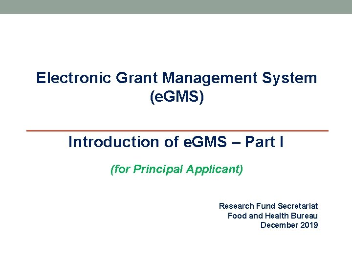 Electronic Grant Management System (e. GMS) Introduction of e. GMS – Part I (for