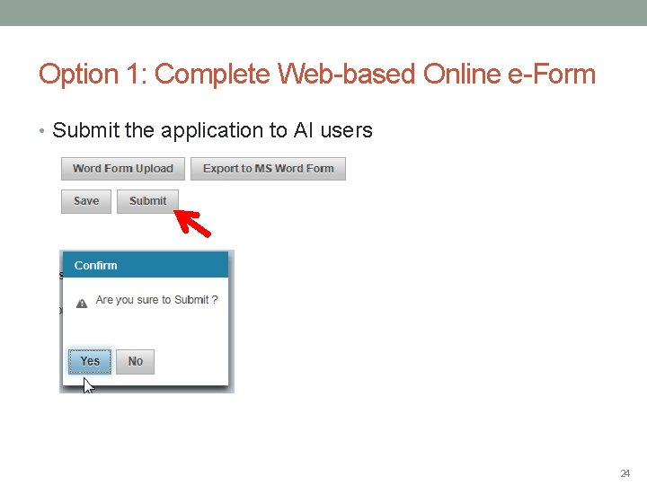 Option 1: Complete Web-based Online e-Form • Submit the application to AI users 24