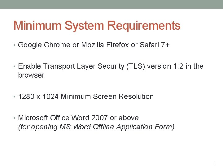 Minimum System Requirements • Google Chrome or Mozilla Firefox or Safari 7+ • Enable
