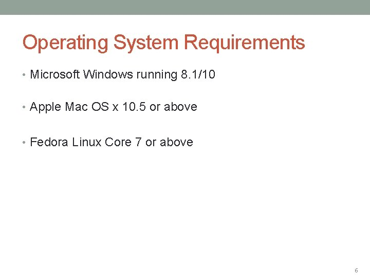 Operating System Requirements • Microsoft Windows running 8. 1/10 • Apple Mac OS x