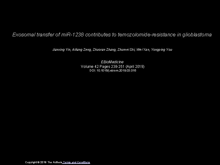 Exosomal transfer of mi. R-1238 contributes to temozolomide-resistance in glioblastoma Jianxing Yin, Ailiang Zeng,