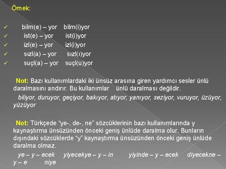 Örnek: ü ü ü bilm(e) – yor bilm(i)yor ist(e) – yor ist(i)yor izl(e)