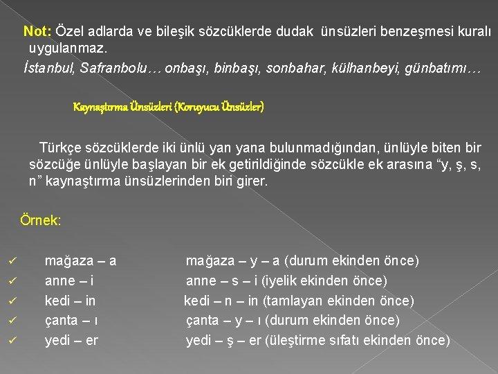 Not: Özel adlarda ve bileşik sözcüklerde dudak ünsüzleri benzeşmesi kuralı uygulanmaz. İstanbul, Safranbolu…