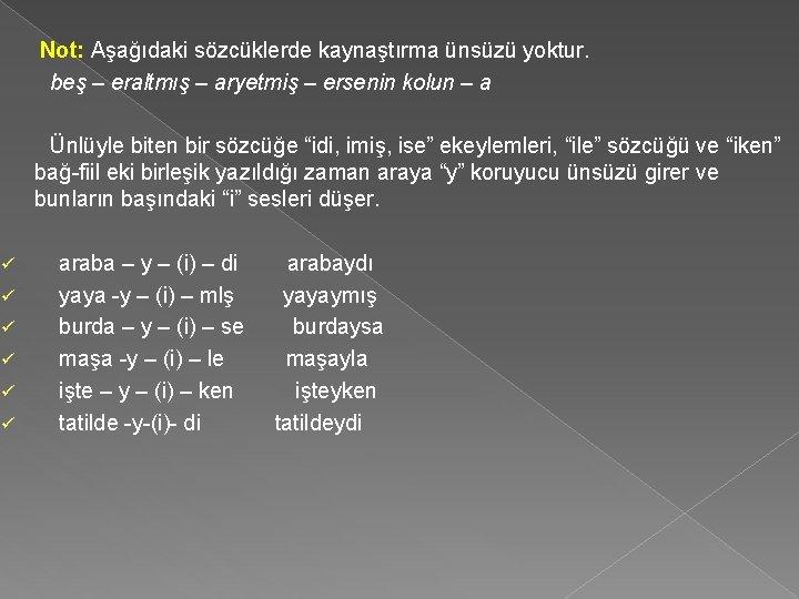 Not: Aşağıdaki sözcüklerde kaynaştırma ünsüzü yoktur. beş – eraltmış – aryetmiş – ersenin kolun