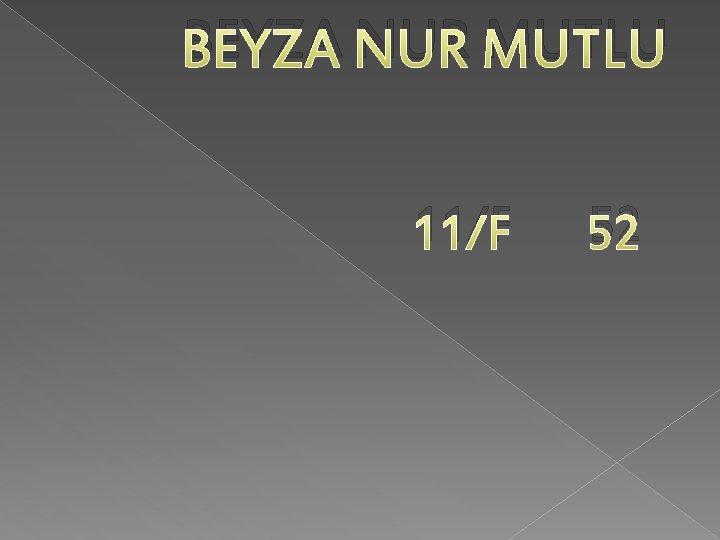 BEYZA NUR MUTLU 11/F 52