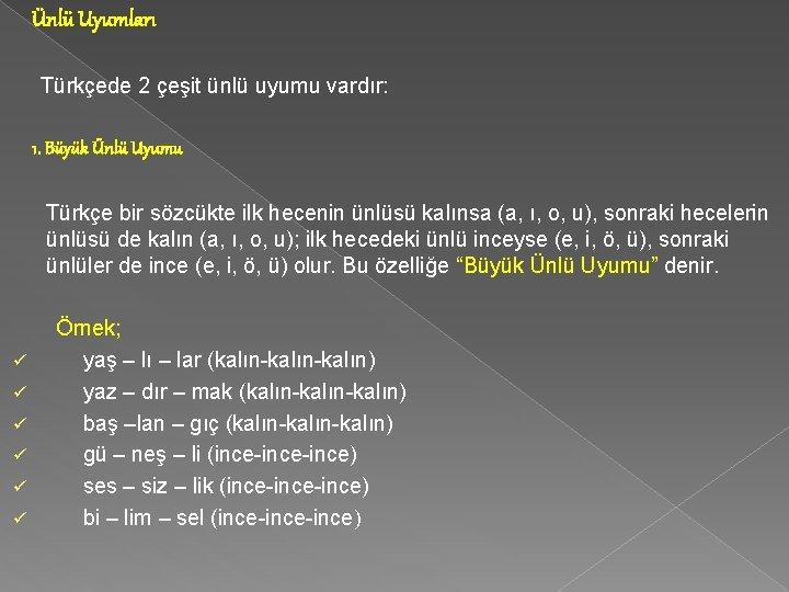 Ünlü Uyumları Türkçede 2 çeşit ünlü uyumu vardır: 1. Büyük Ünlü Uyumu Türkçe bir