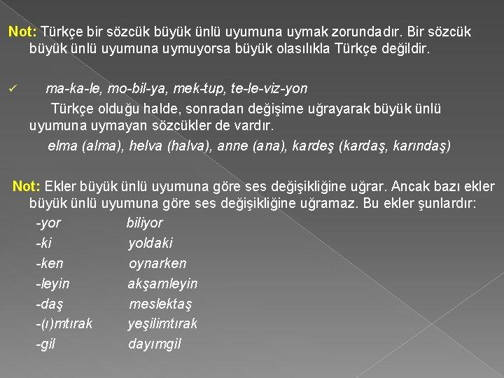 Not: Türkçe bir sözcük büyük ünlü uyumuna uymak zorundadır. Bir sözcük büyük ünlü