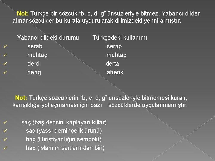 """Not: Türkçe bir sözcük """"b, c, d, g"""" ünsüzleriyle bitmez. Yabancı dilden alınansözcükler"""