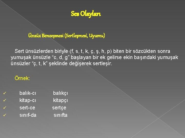 Ses Olayları Ünsüz Benzeşmesi (Sertleşmesi, Uyumu) Sert ünsüzlerden biriyle (f, s, t, k, ç,