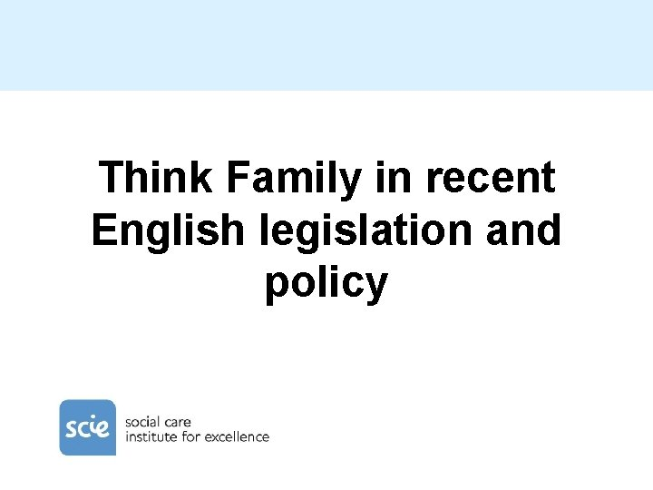 Think Family in recent English legislation and policy