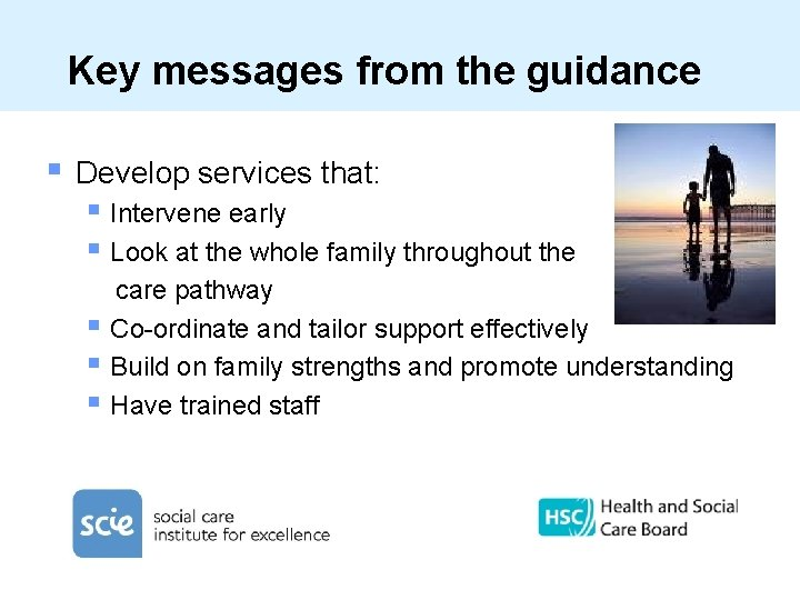 Key messages from the guidance § Develop services that: § Intervene early § Look