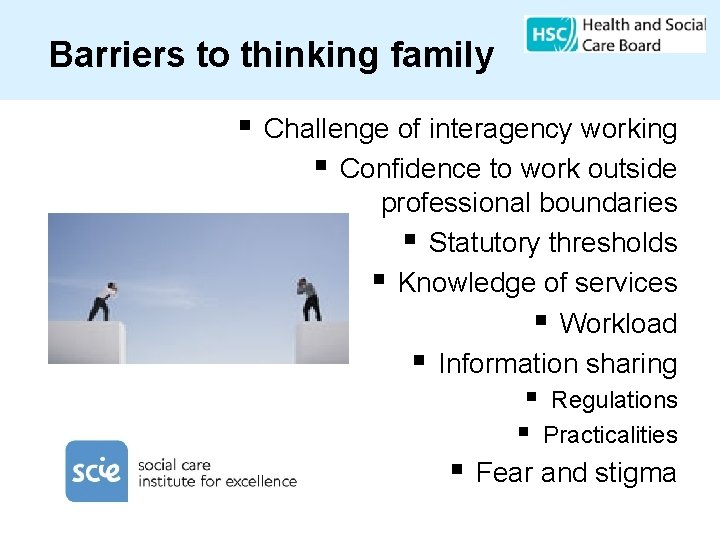 Barriers to thinking family § Challenge of interagency working § Confidence to work outside