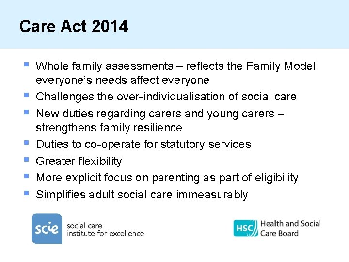 Care Act 2014 § § § § Whole family assessments – reflects the Family