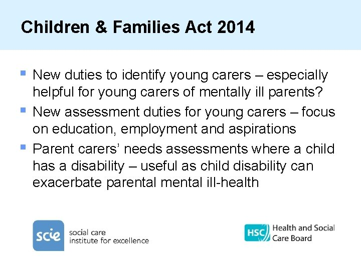 Children & Families Act 2014 § § § New duties to identify young carers
