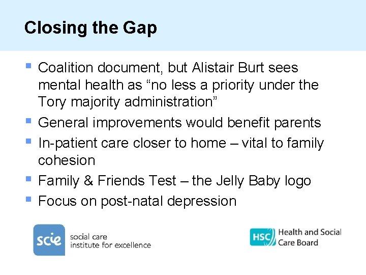 Closing the Gap § § § Coalition document, but Alistair Burt sees mental health