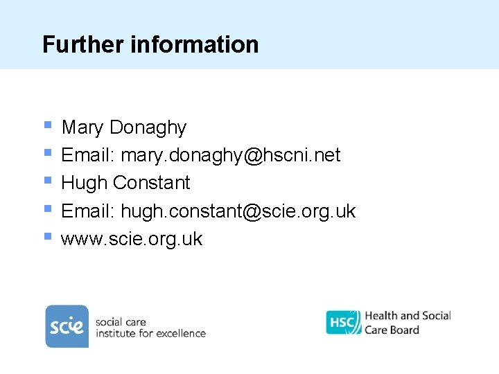 Further information § § § Mary Donaghy Email: mary. donaghy@hscni. net Hugh Constant Email: