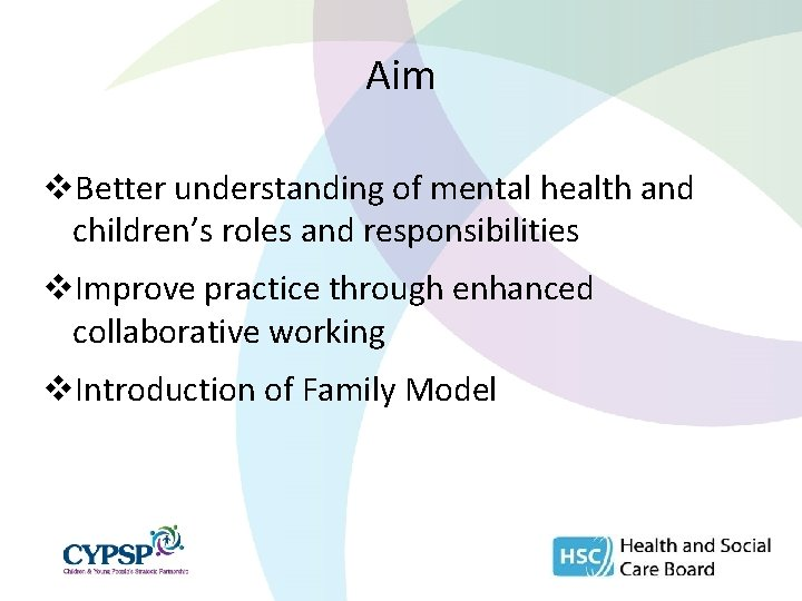 Aim v. Better understanding of mental health and children's roles and responsibilities v. Improve