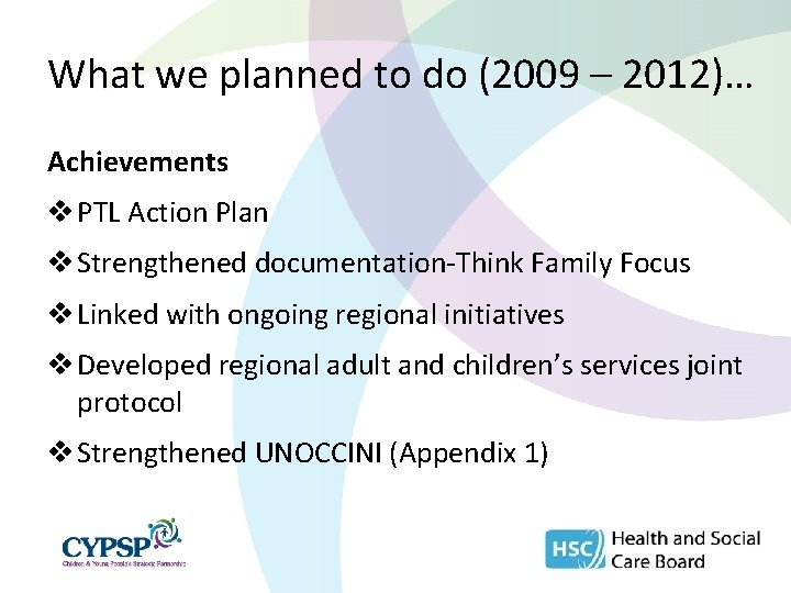 What we planned to do (2009 – 2012)… Achievements v PTL Action Plan v