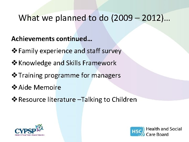 What we planned to do (2009 – 2012)… Achievements continued… v Family experience and