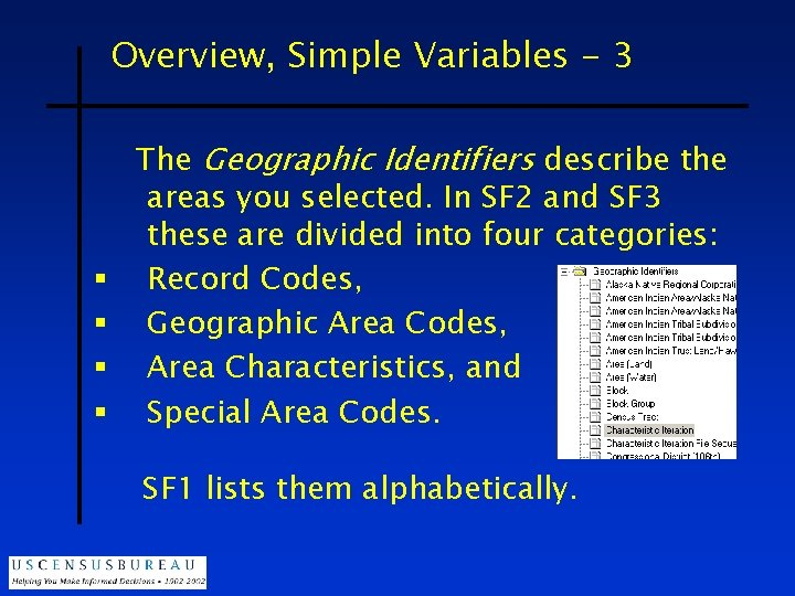 Overview, Simple Variables - 3 § § The Geographic Identifiers describe the areas you