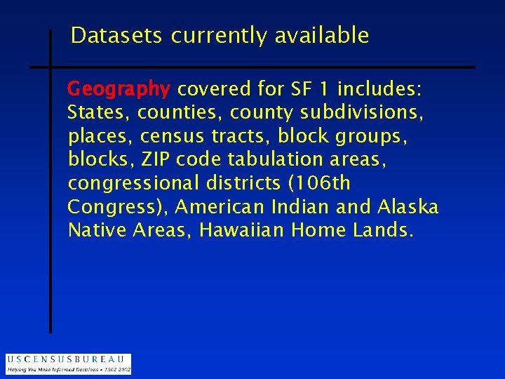 Datasets currently available Geography covered for SF 1 includes: States, counties, county subdivisions, places,