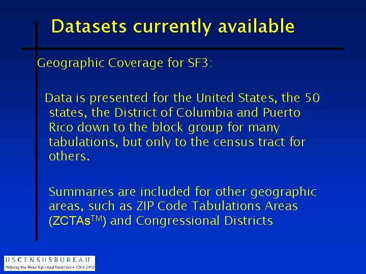 Datasets currently available Geographic Coverage for SF 3: Data is presented for the United