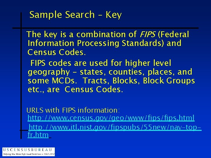Sample Search – Key The key is a combination of FIPS (Federal Information Processing
