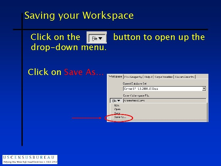 Saving your Workspace Click on the button to open up the drop-down menu. Click