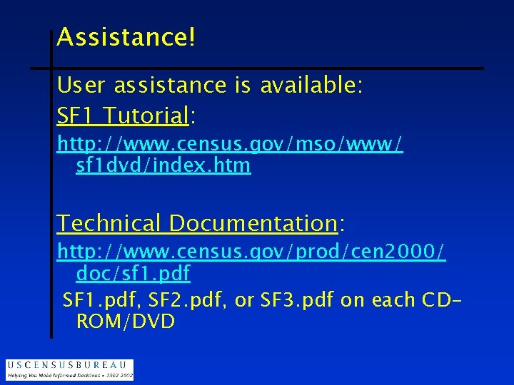 Assistance! User assistance is available: SF 1 Tutorial: http: //www. census. gov/mso/www/ sf 1