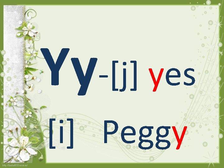 Yy-[j] yes [i] Peggy