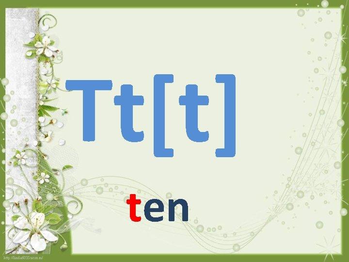 Tt[t] ten