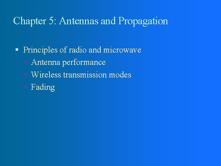 Chapter 5: Antennas and Propagation Principles of radio and microwave Antenna performance Wireless transmission