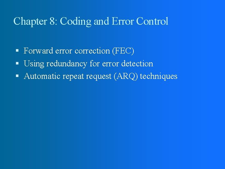 Chapter 8: Coding and Error Control Forward error correction (FEC) Using redundancy for error