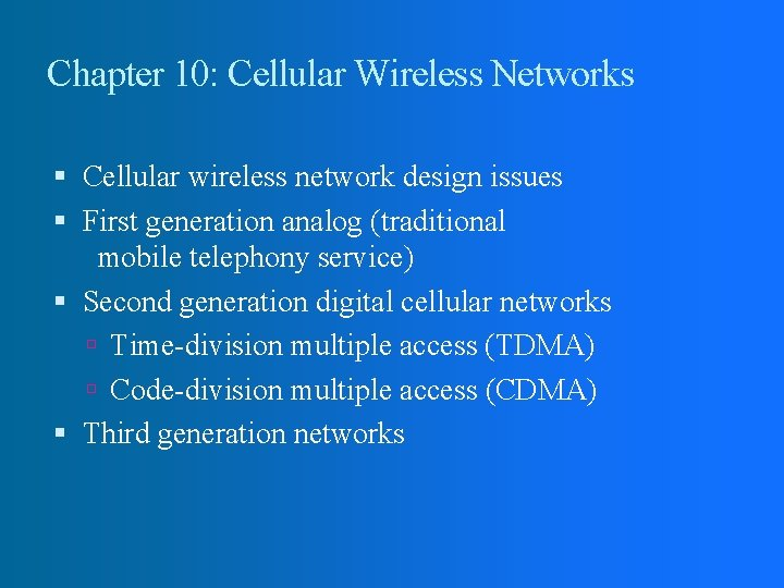 Chapter 10: Cellular Wireless Networks Cellular wireless network design issues First generation analog (traditional