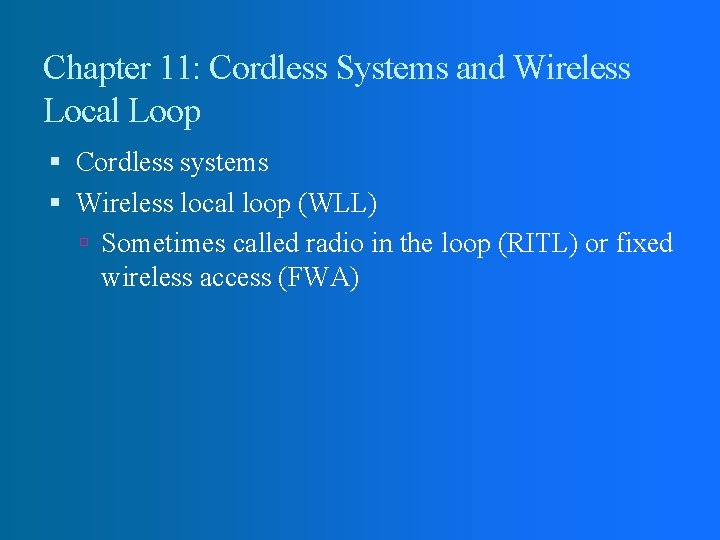 Chapter 11: Cordless Systems and Wireless Local Loop Cordless systems Wireless local loop (WLL)