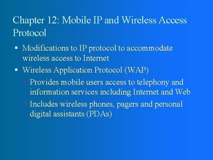 Chapter 12: Mobile IP and Wireless Access Protocol Modifications to IP protocol to accommodate