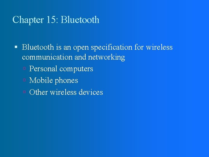Chapter 15: Bluetooth is an open specification for wireless communication and networking Personal computers