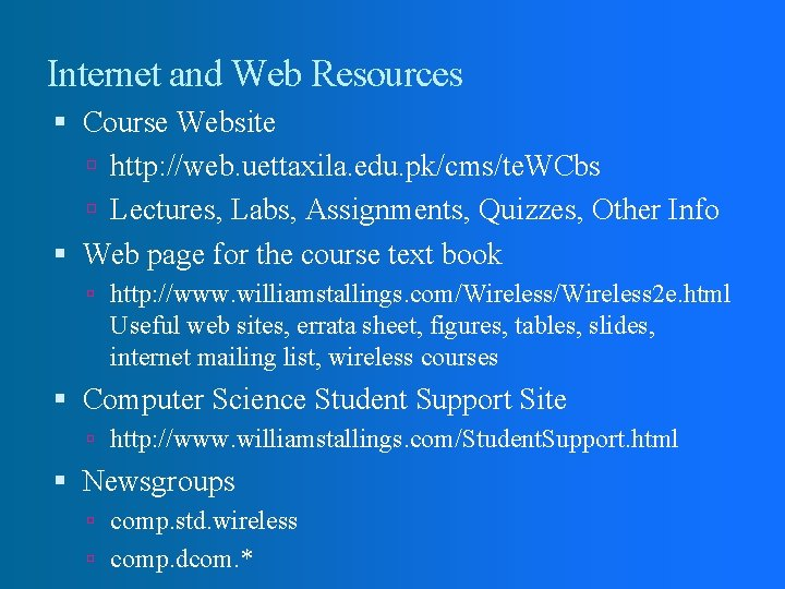 Internet and Web Resources Course Website http: //web. uettaxila. edu. pk/cms/te. WCbs Lectures, Labs,