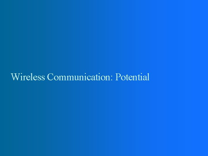 Wireless Communication: Potential