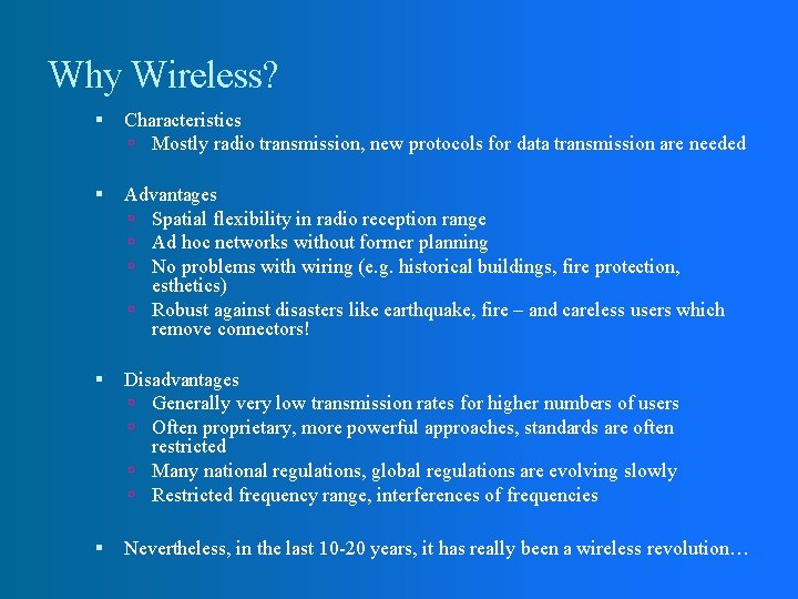 Why Wireless? Characteristics Mostly radio transmission, new protocols for data transmission are needed Advantages