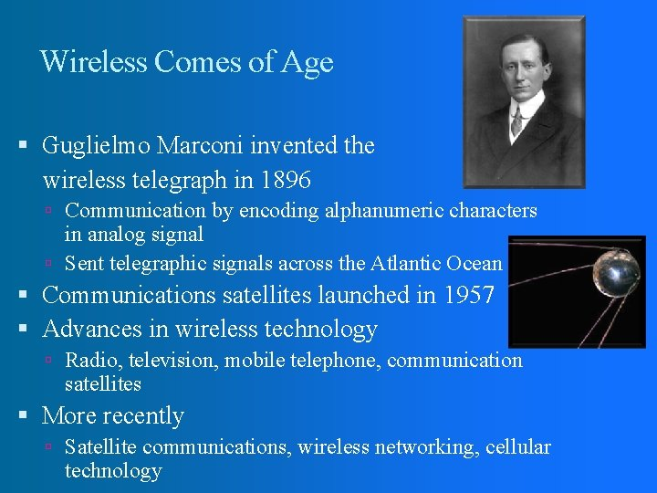 Wireless Comes of Age Guglielmo Marconi invented the wireless telegraph in 1896 Communication by