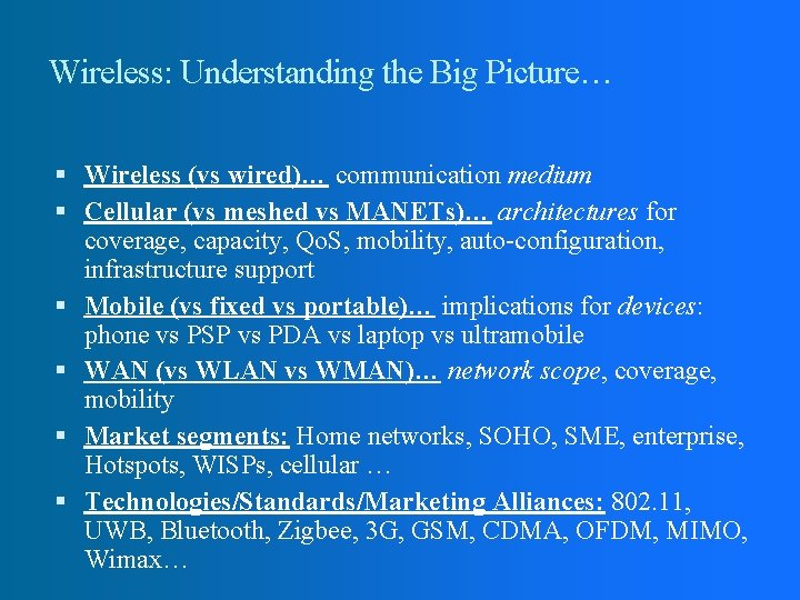 Wireless: Understanding the Big Picture… Wireless (vs wired)… communication medium Cellular (vs meshed vs